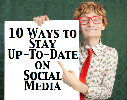 10 Ways to Stay Up To Date on Social media