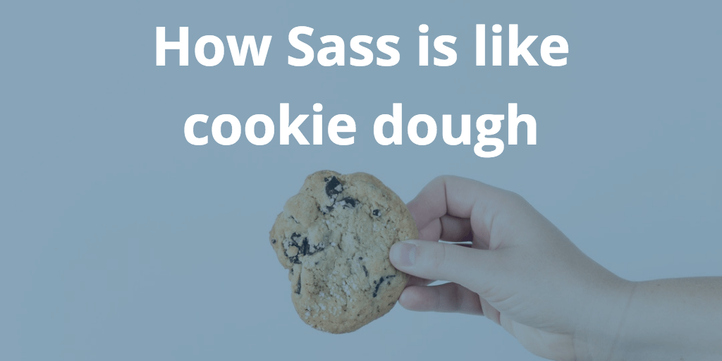 sass is like cookie dough