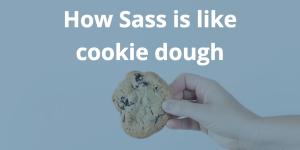 sass is like cookie dough