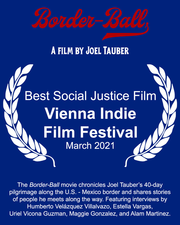 Joel Tauber's film Border-Ball wins Best Social Justice Film at the March 2021 Vienna Indie Film Festival.