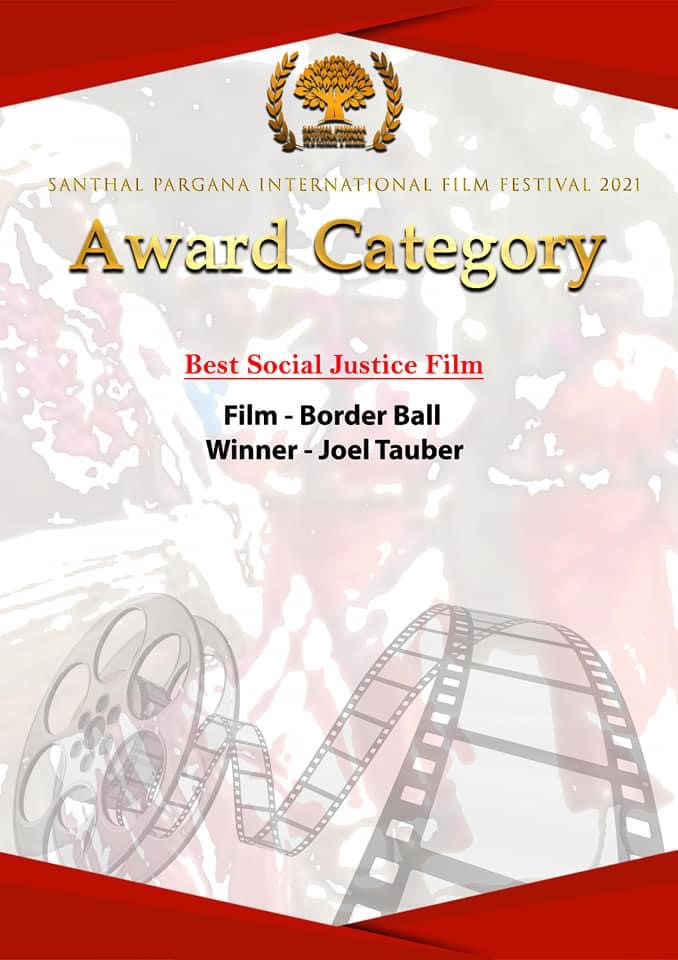 Joel Tauber's film Border-Ball, which chronicles his 40-day pilgrimage along the U.S. - Mexico border, wins Best Social Justice Film at the Santhal Pargana International Film Festival.