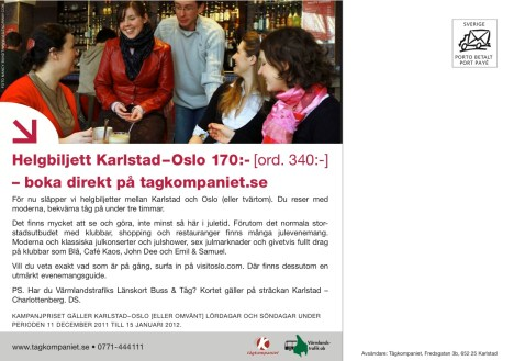 Byrå: Factum Reklambyrå. Projektledare: Sammy Almedal. Art Director: Nicolas Krizan. Produktionsledare: Lennart Lorentzen. Original: Linda Bohman. Copywriter: Ulf Börgesson.