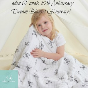aden and anais 10th Anniversary Giveaway!