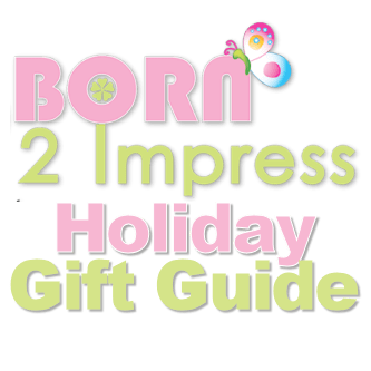 Born 2 Impress 2016 Holiday Gift Guide