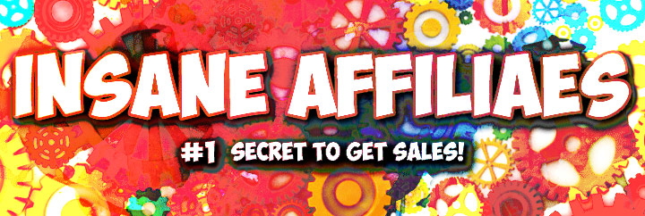 Insane Affiliates - #1 Secret for Getting Sales in Affiliate Marketing