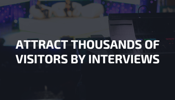 How To Get Thousands Of Visitors By Interviews