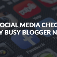 The Social Media Checklist Every Busy Blogger Needs!