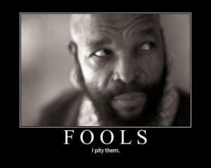 fools - i pity them