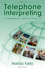 Telephone Interpreting: A Comprehensive Guide to the Profession by ...
