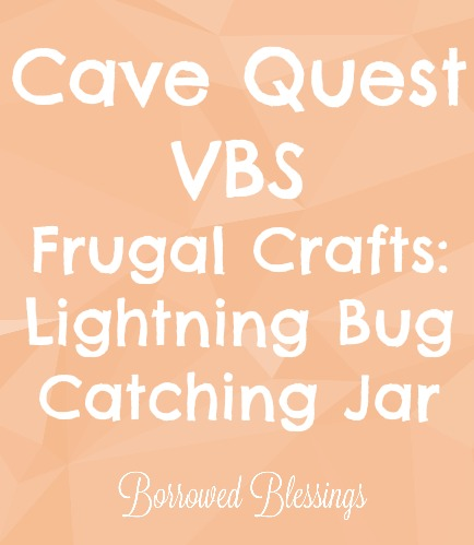 Cave Quest VBS Frugal Crafts: Lightning Bug Catching Jar - BorrowedBlessings.net