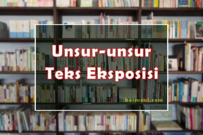 Unsur-unsur Teks Eksposisi via bosmeal.com
