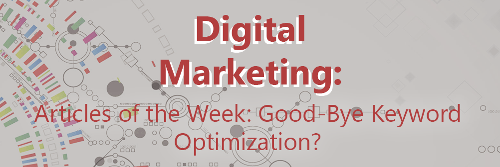 Articles of the Week: Good Bye Keyword Optimization?