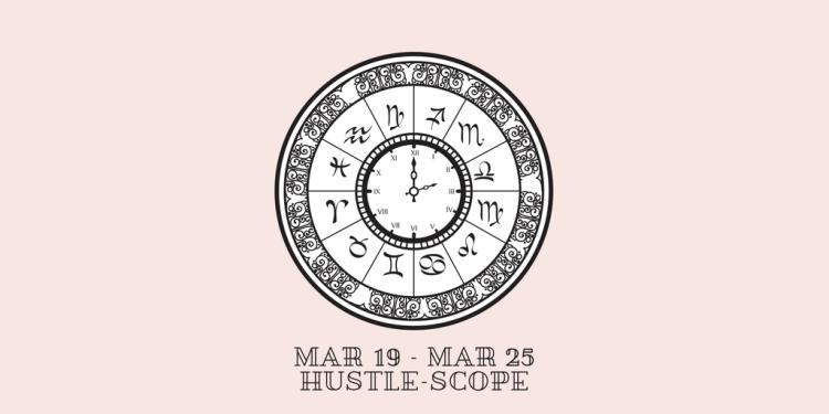 MAR 19 – MAR 25 Hustle-scope