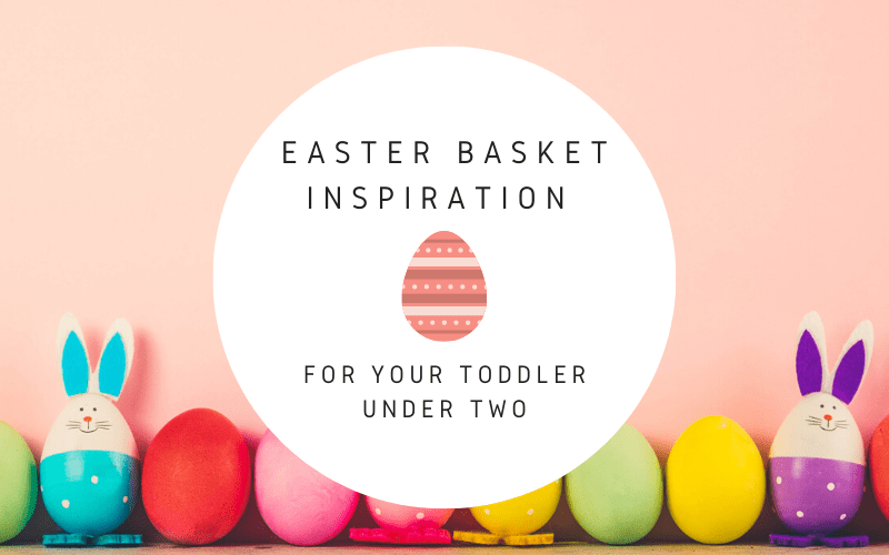 Easter Basket for Your Toddler < 2