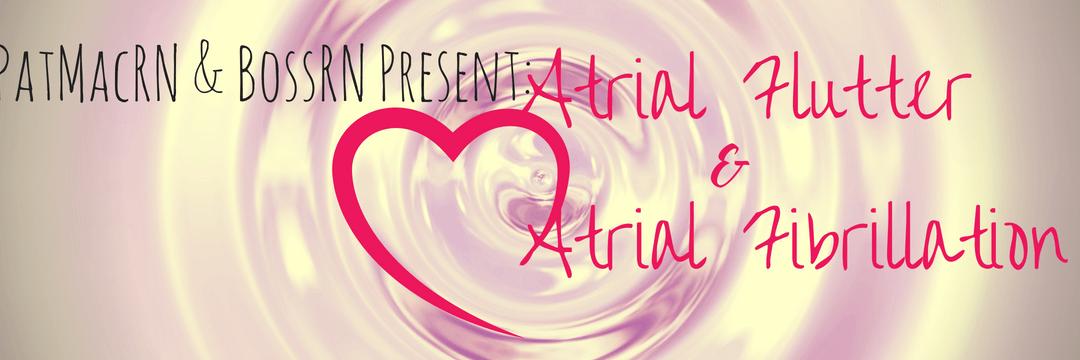 Atrial Flutter & Atrial Fibrillation