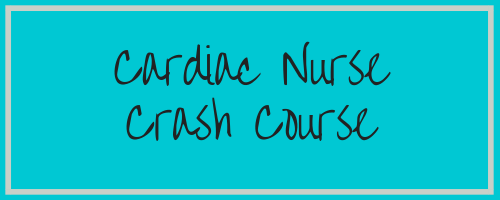 Cardiac Nurse Crash Course2