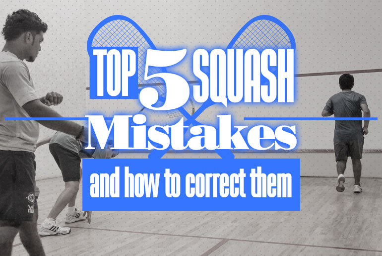 Top 5 Squash Mistakes