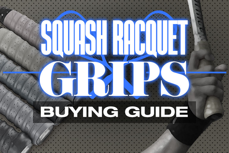 Squash Racquet Grips Buying Guide