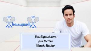 BossSquash-Ask-the-Pro-Manek-Mathur