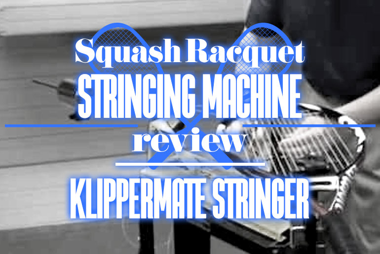 Squash Racquet Stringing Machine Review Klippermate Stringer