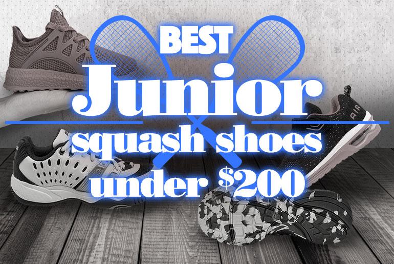 Best Junior Squash Shoes Under $ 200 dollars