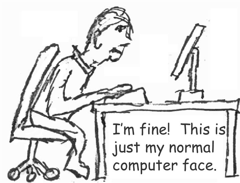 Cartoon - I'm fine!  This is just my computer face.