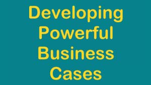 Developing Powerful Business Cases Training Course in Dubai - Building an Effective Business Case Course