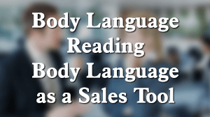 Reading Body Language as a Sales Tool