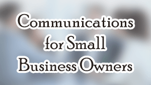Communications Skills Course for Small Business Owners