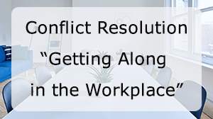 Conflict Resolution - Getting Along in the Workplace