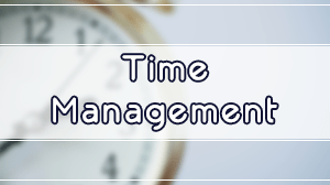 Time Management - Get Organized for Peak Performance