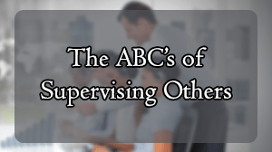The ABC's of Supervising Others