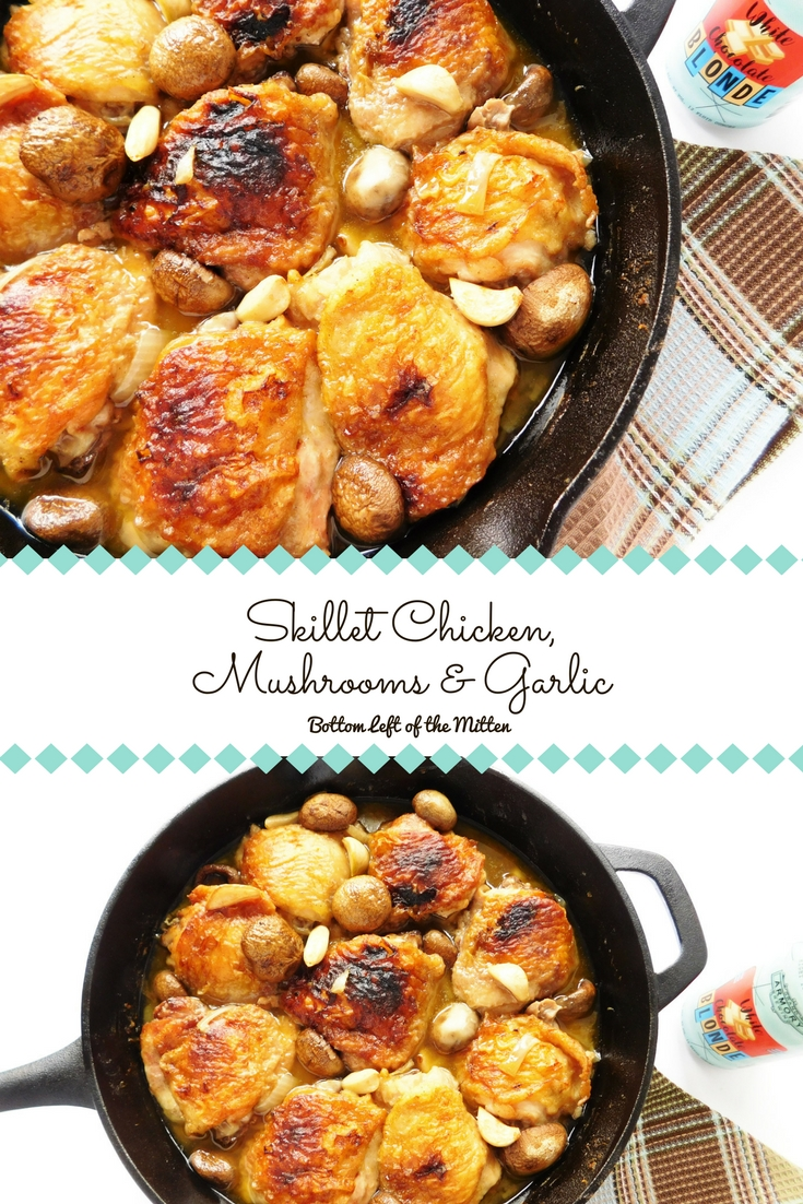 Skillet Chicken, Mushrooms & Garlic | Bottom Left of the Mitten #chicken #skilletcooking