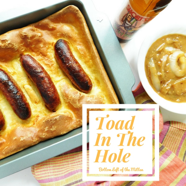 I tried my hand at a classic English dish, Toad In The Hole. Savory sausage is baked on top of a simple bread 'pudding' then topped with gravy.| Bottom Left of the Mitten