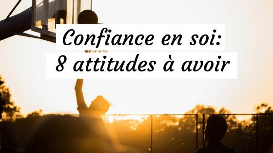 confiance en soi 8 attitudes à avoir