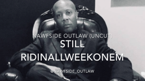 Nawfside Outlaw  – Still Ridin All Week On Em! 2018 UNCUT Interview + Music