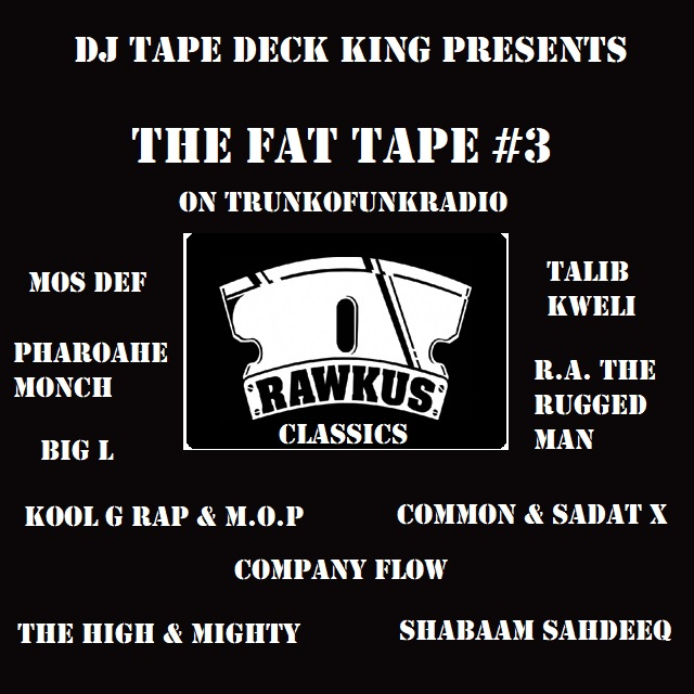 DJ Tape Deck King Presents The Fat Tape #3: Rawkus Classics (Mixcloud Stream)
