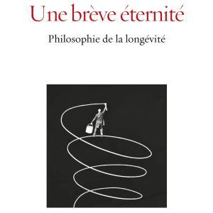 Une brève éternité: Philosophie de la longévité