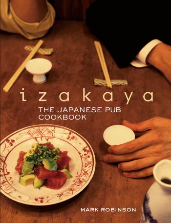 Izakaya: The Japanese Pub Cookbook by Mark Robinson