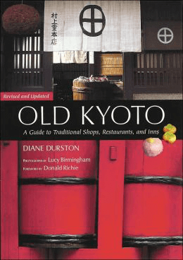 Old Kyoto: The Updated guide to Traditional Shops, Restaurants, and Inns By Diane Durston