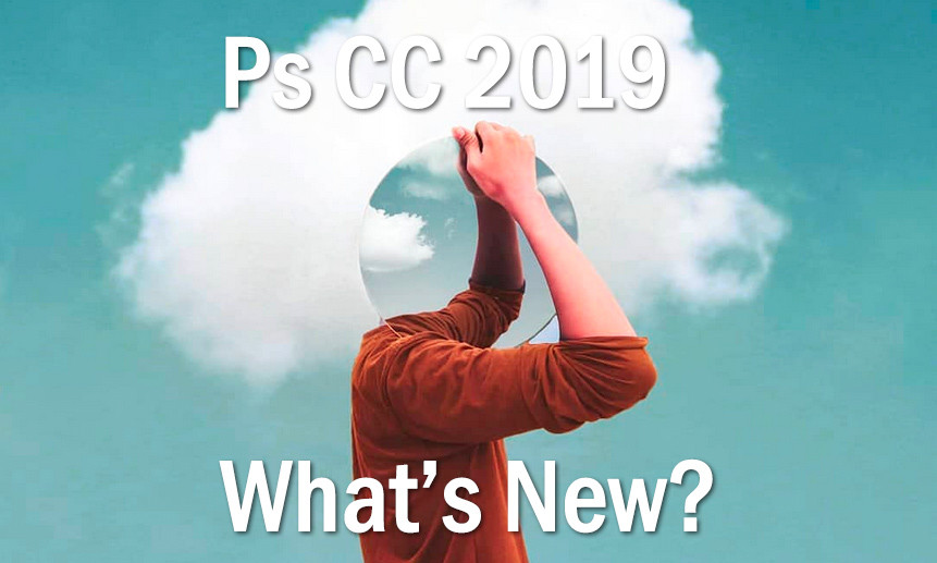 Everything About Adobe Photoshop Cc 2019 New Features