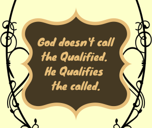 God doesn't call the Qualified. He Qualifies the Called.
