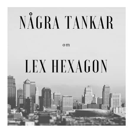 Några tankar om: Lex Hexagon