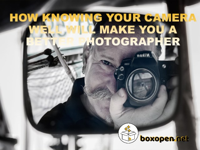 HowKnowing Your Camera WellWill Make You A Better Photographer