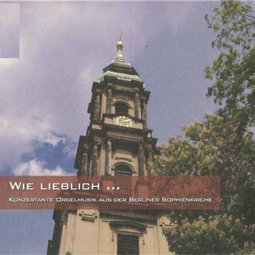 Wie Lieblich... Konzertante Orgelmusik aus der Berliner Sophienkirche (APE)