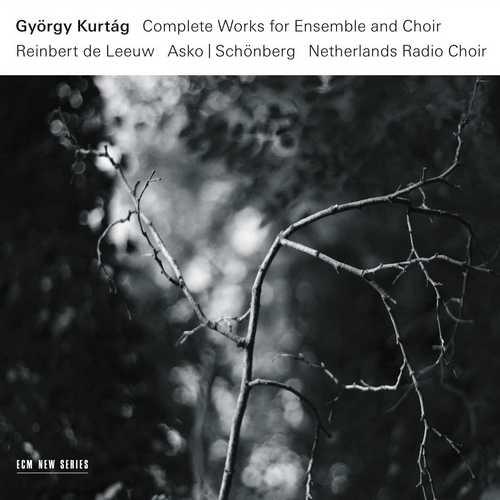 György Kurtág - Complete Works For Ensemble And Choir (24/96 FLAC)