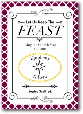 Let Us Keep the Feast: Epiphany & Lent.
