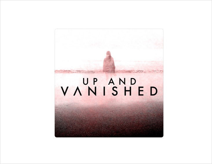 Best Podcasts - Up and Vanished