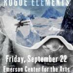 Premiere of Rogue Elements, September 22, 2017 at Emerson