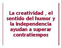 La creatividad , el sentido del humor y la independencia ayudan a superar contratiempos